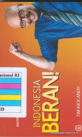 Indonesia Berani!: isah-kisah inspiratif pilihan Kick Andy / Tim Kick Andy ; penyusun, Tony Hendroyono ; penyunting, Ikhdah Henny, Ayu Windiyaningrum.